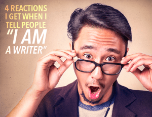 "4-Reactions-I-Get-When-I-Tell-People-""I-Am-Writer"""